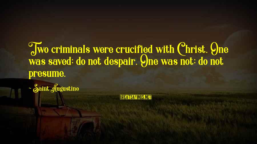 Erin Ulmer Sayings By Saint Augustine: Two criminals were crucified with Christ. One was saved; do not despair. One was not;
