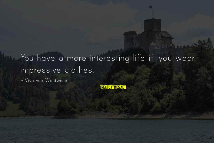 Erin Ulmer Sayings By Vivienne Westwood: You have a more interesting life if you wear impressive clothes.