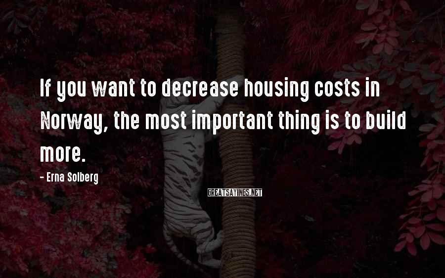 Erna Solberg Sayings: If you want to decrease housing costs in Norway, the most important thing is to
