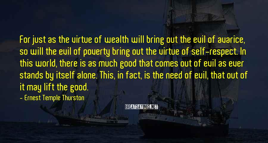 Ernest Temple Thurston Sayings: For just as the virtue of wealth will bring out the evil of avarice, so