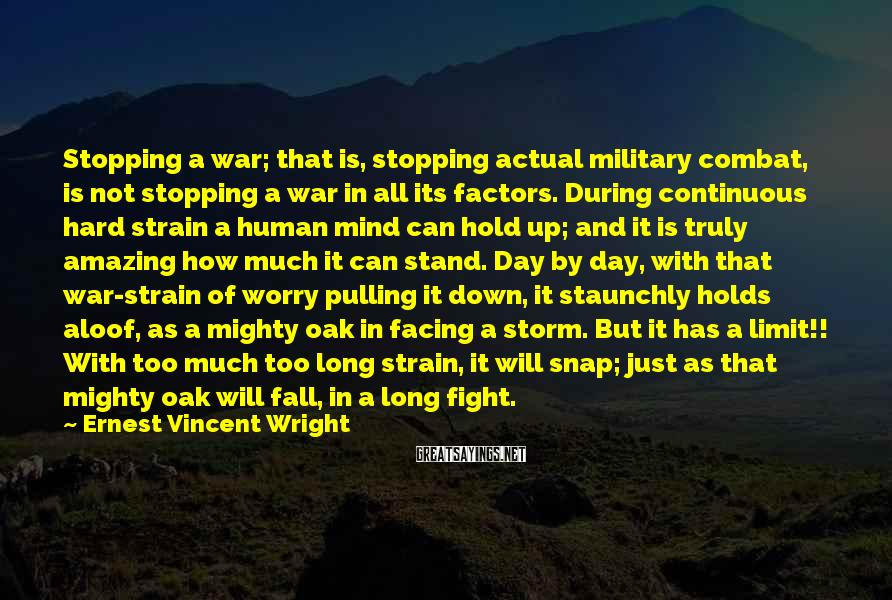 Ernest Vincent Wright Sayings: Stopping a war; that is, stopping actual military combat, is not stopping a war in