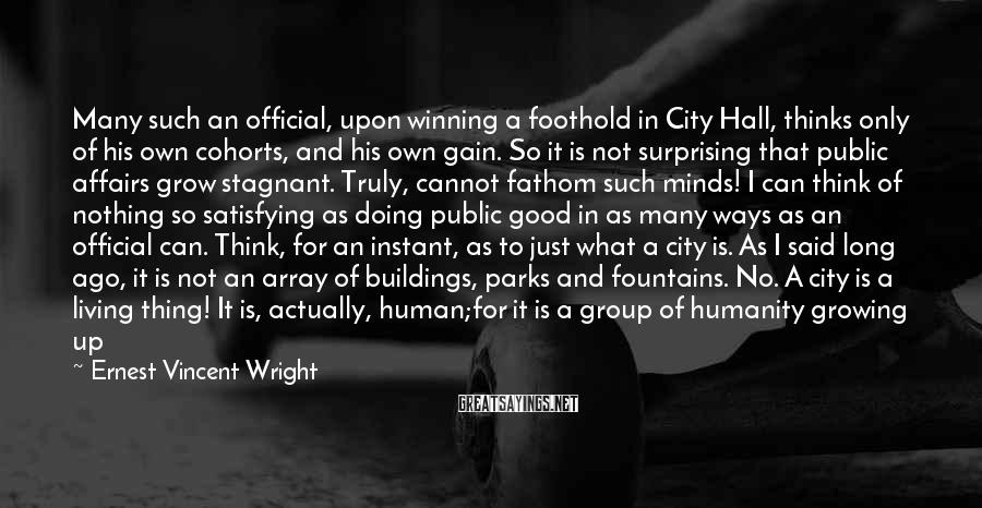Ernest Vincent Wright Sayings: Many such an official, upon winning a foothold in City Hall, thinks only of his