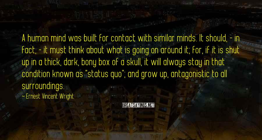 Ernest Vincent Wright Sayings: A human mind was built for contact with similar minds. It should, - in fact,