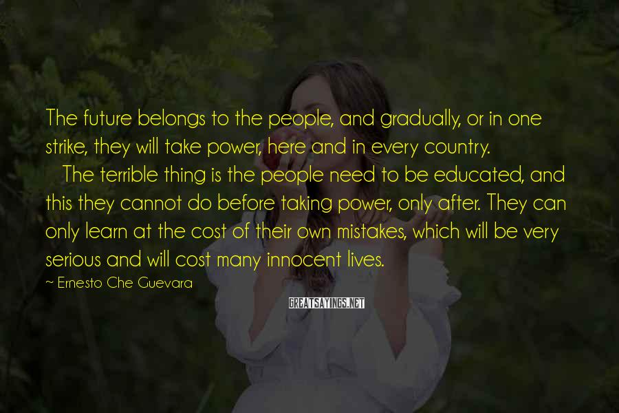 Ernesto Che Guevara Sayings: The future belongs to the people, and gradually, or in one strike, they will take