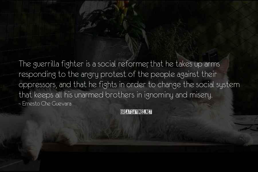 Ernesto Che Guevara Sayings: The guerrilla fighter is a social reformer, that he takes up arms responding to the