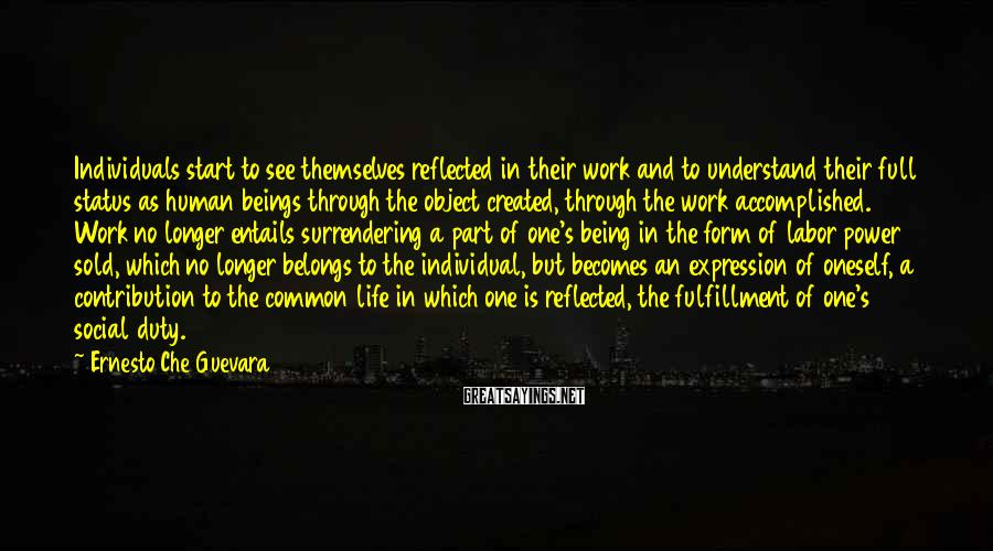 Ernesto Che Guevara Sayings: Individuals start to see themselves reflected in their work and to understand their full status