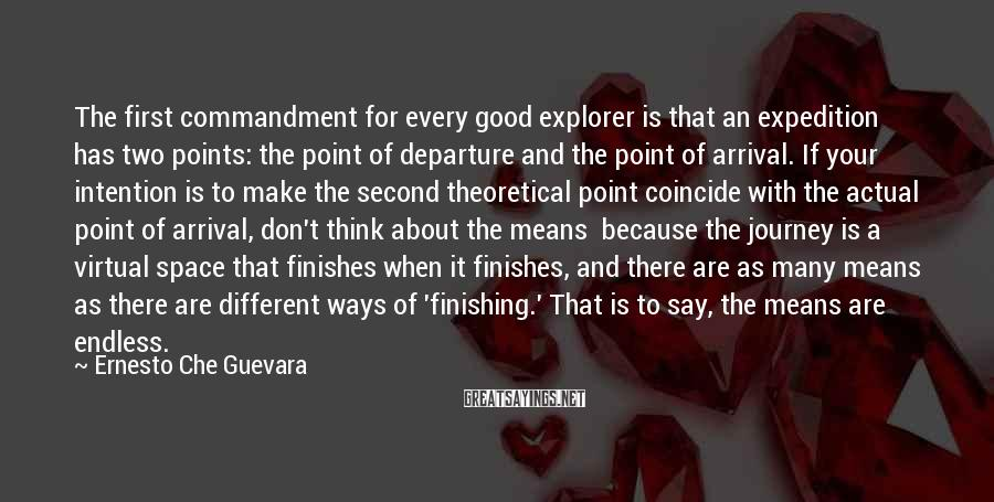 Ernesto Che Guevara Sayings: The first commandment for every good explorer is that an expedition has two points: the