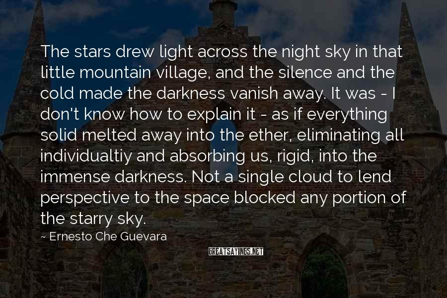 Ernesto Che Guevara Sayings: The stars drew light across the night sky in that little mountain village, and the