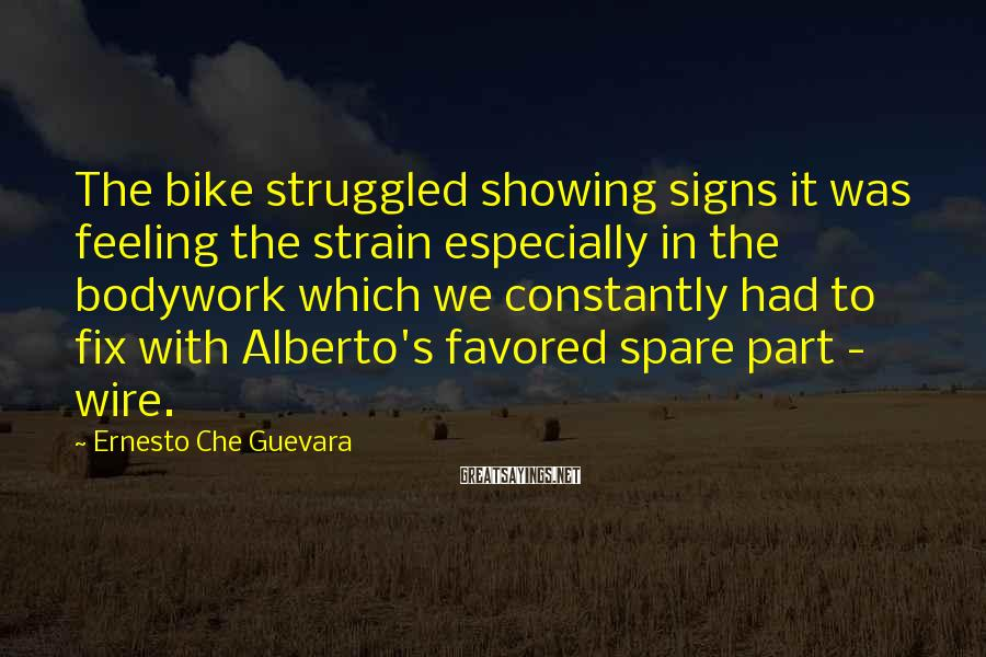 Ernesto Che Guevara Sayings: The bike struggled showing signs it was feeling the strain especially in the bodywork which