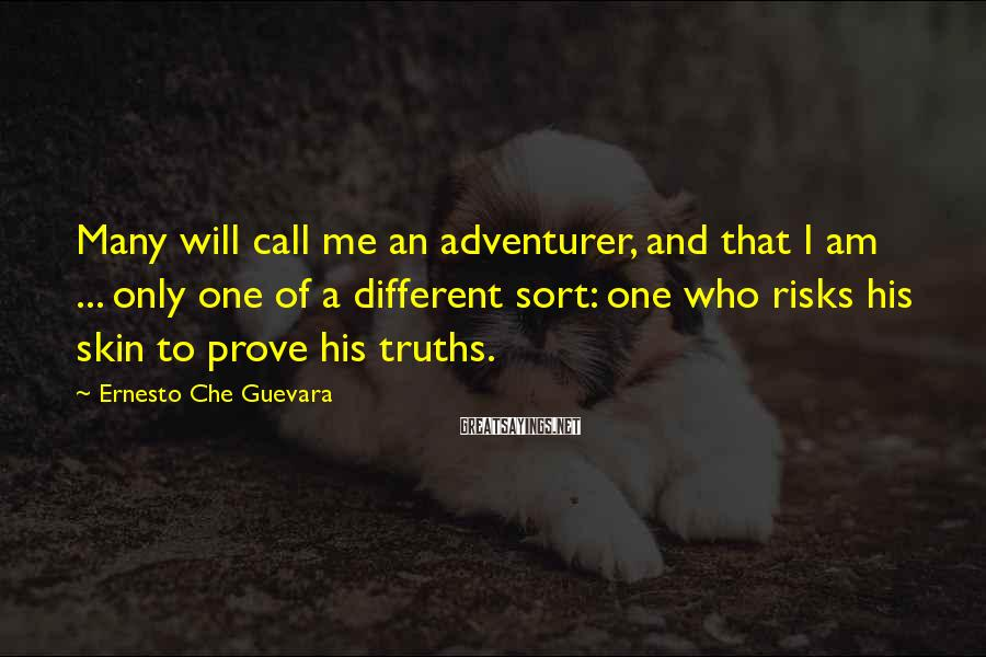 Ernesto Che Guevara Sayings: Many will call me an adventurer, and that I am ... only one of a