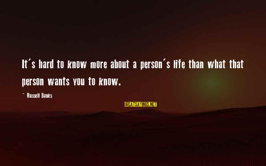 Ernesto Hoost Sayings By Russell Banks: It's hard to know more about a person's life than what that person wants you