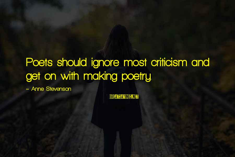 Ernst Ising Sayings By Anne Stevenson: Poets should ignore most criticism and get on with making poetry.