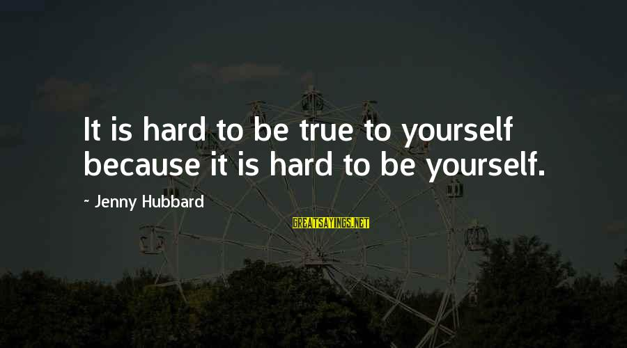 Ernst Ising Sayings By Jenny Hubbard: It is hard to be true to yourself because it is hard to be yourself.