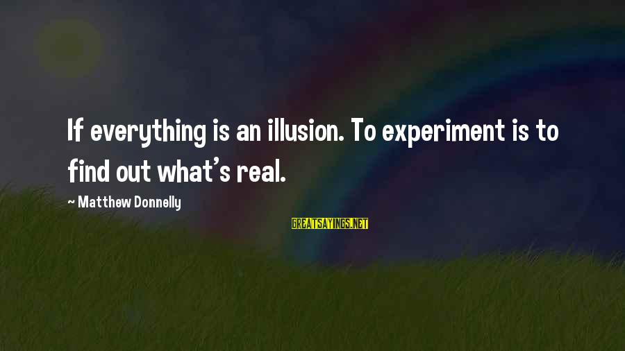 Ernst Ising Sayings By Matthew Donnelly: If everything is an illusion. To experiment is to find out what's real.