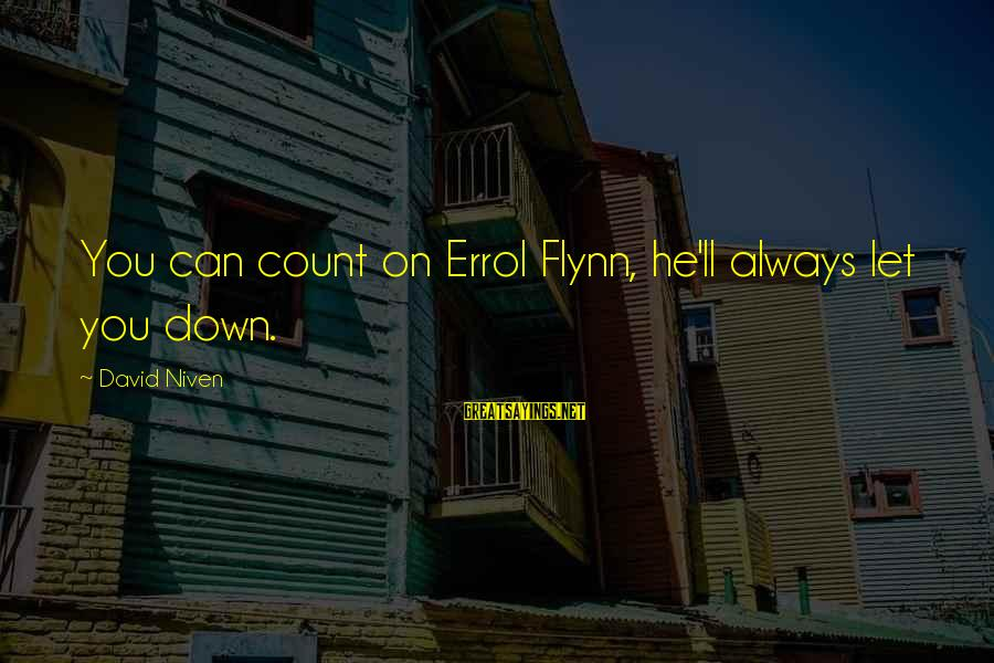 Errol's Sayings By David Niven: You can count on Errol Flynn, he'll always let you down.