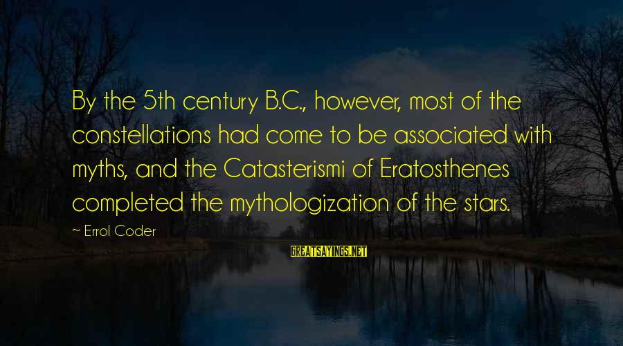 Errol's Sayings By Errol Coder: By the 5th century B.C., however, most of the constellations had come to be associated