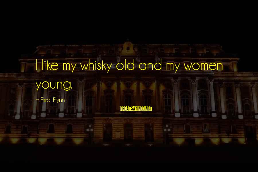 Errol's Sayings By Errol Flynn: I like my whisky old and my women young.