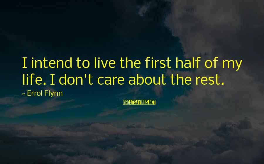 Errol's Sayings By Errol Flynn: I intend to live the first half of my life. I don't care about the
