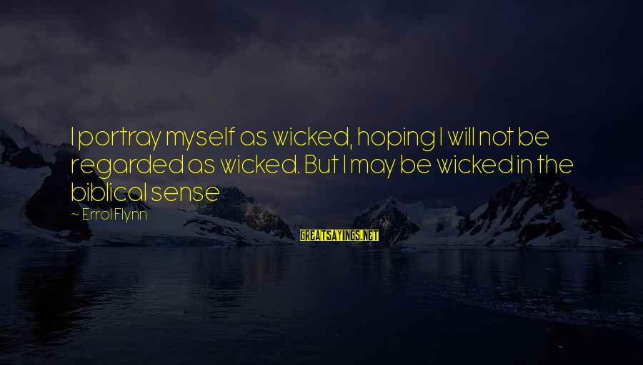 Errol's Sayings By Errol Flynn: I portray myself as wicked, hoping I will not be regarded as wicked. But I
