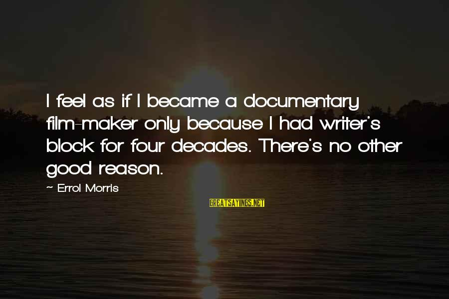 Errol's Sayings By Errol Morris: I feel as if I became a documentary film-maker only because I had writer's block