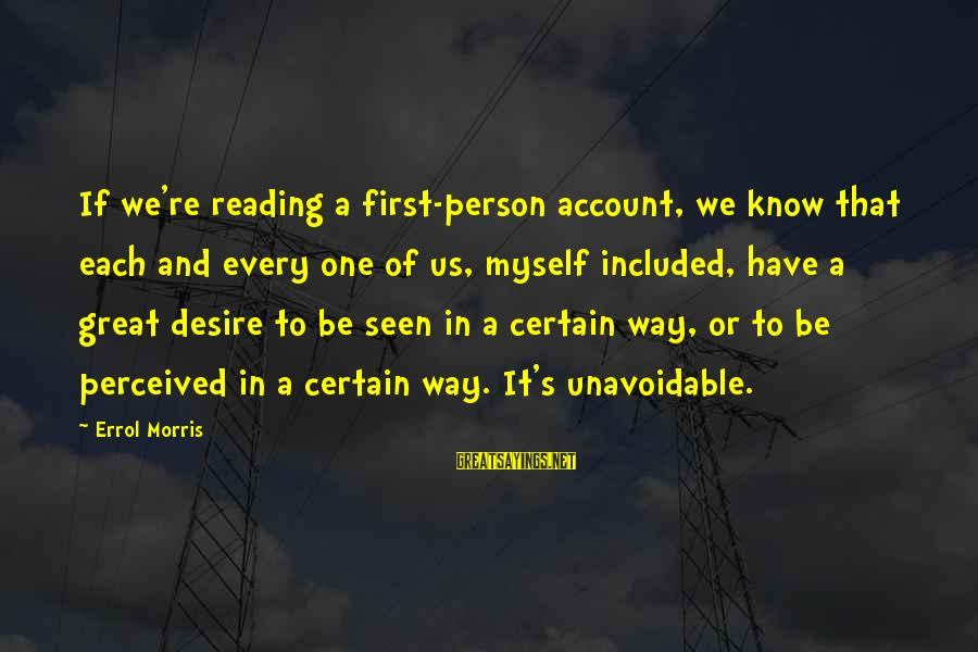 Errol's Sayings By Errol Morris: If we're reading a first-person account, we know that each and every one of us,
