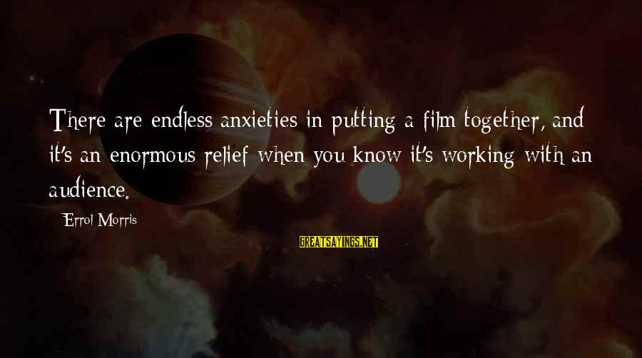 Errol's Sayings By Errol Morris: There are endless anxieties in putting a film together, and it's an enormous relief when