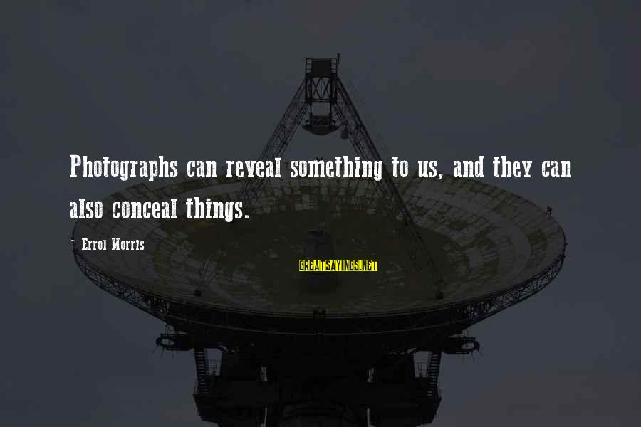 Errol's Sayings By Errol Morris: Photographs can reveal something to us, and they can also conceal things.