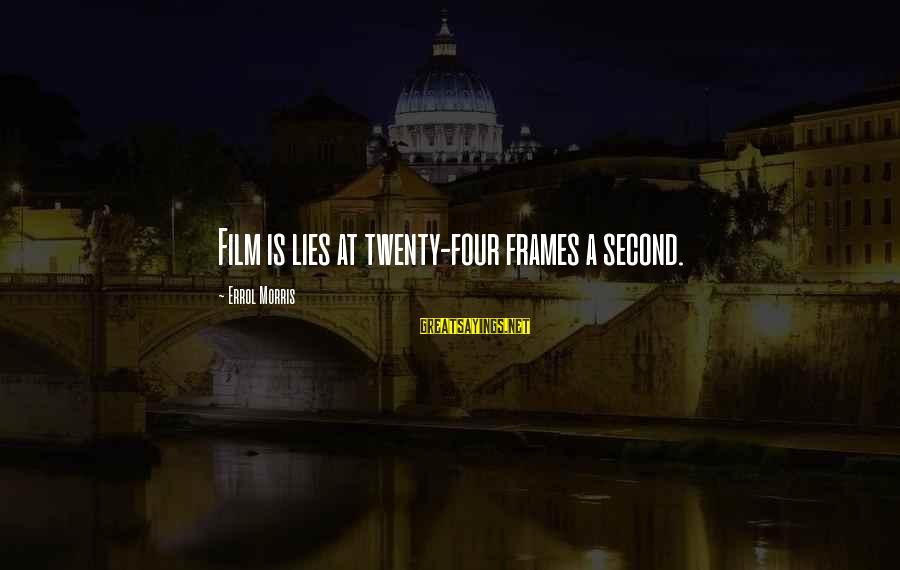 Errol's Sayings By Errol Morris: Film is lies at twenty-four frames a second.