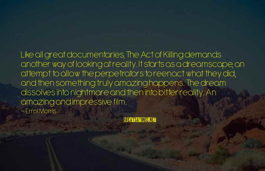 Errol's Sayings By Errol Morris: Like all great documentaries, The Act of Killing demands another way of looking at reality.