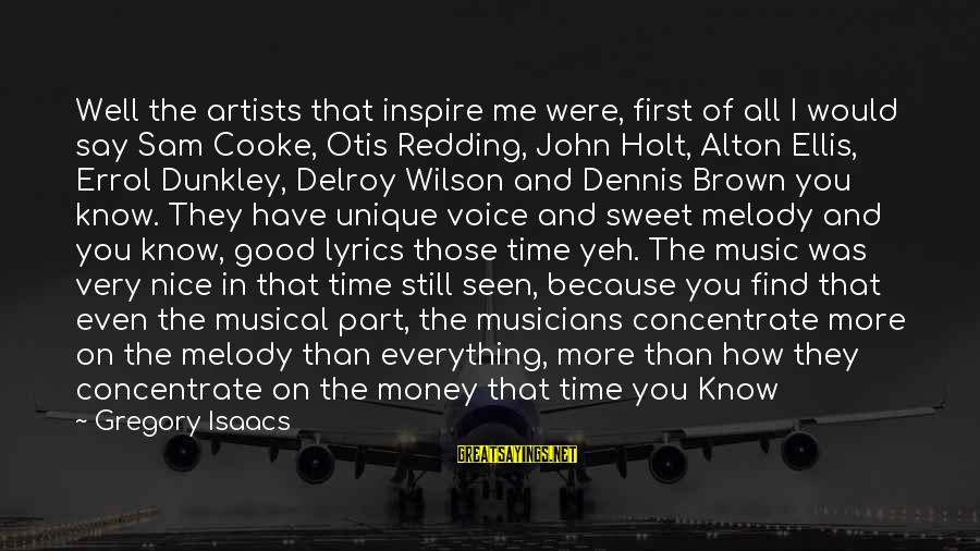 Errol's Sayings By Gregory Isaacs: Well the artists that inspire me were, first of all I would say Sam Cooke,