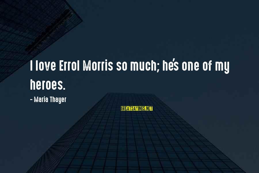 Errol's Sayings By Maria Thayer: I love Errol Morris so much; he's one of my heroes.
