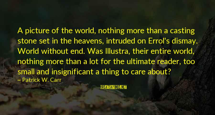 Errol's Sayings By Patrick W. Carr: A picture of the world, nothing more than a casting stone set in the heavens,