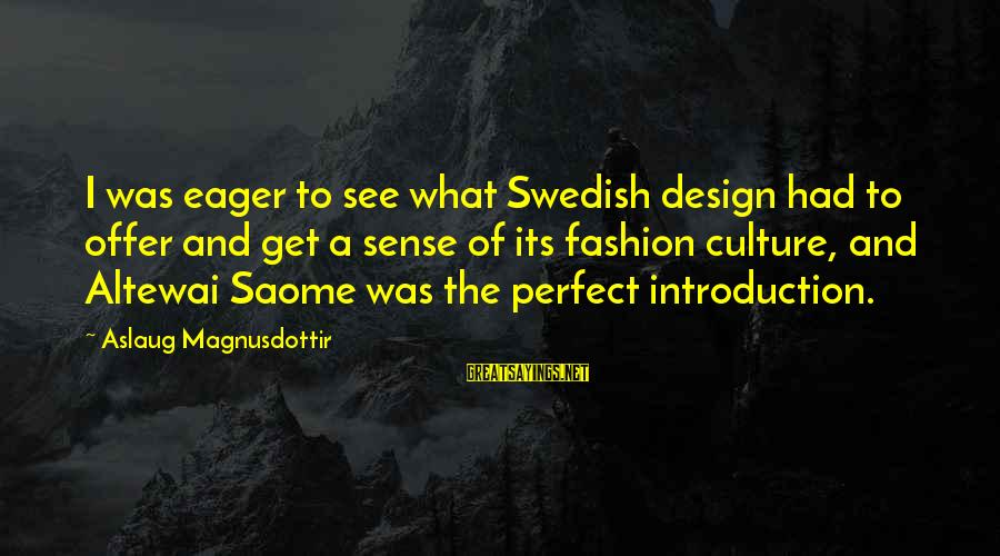 Erymanth Sayings By Aslaug Magnusdottir: I was eager to see what Swedish design had to offer and get a sense
