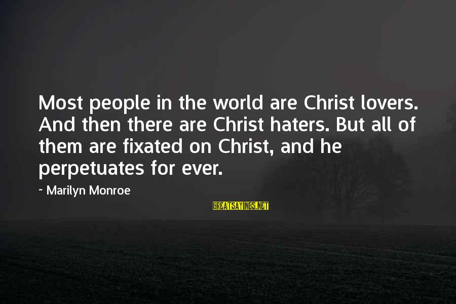 Erymanth Sayings By Marilyn Monroe: Most people in the world are Christ lovers. And then there are Christ haters. But