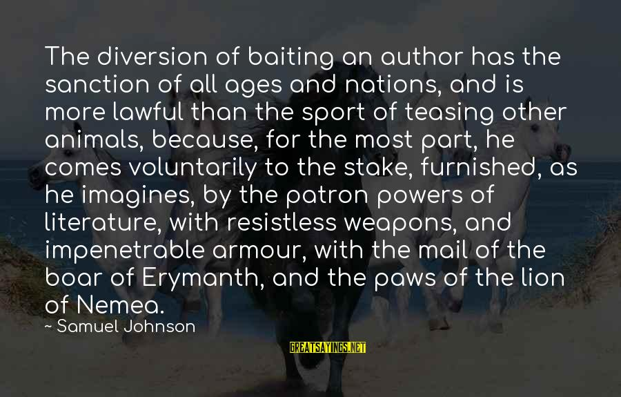 Erymanth Sayings By Samuel Johnson: The diversion of baiting an author has the sanction of all ages and nations, and