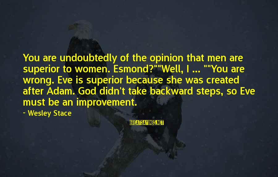 """Esmond Sayings By Wesley Stace: You are undoubtedly of the opinion that men are superior to women. Esmond?""""""""Well, I ..."""