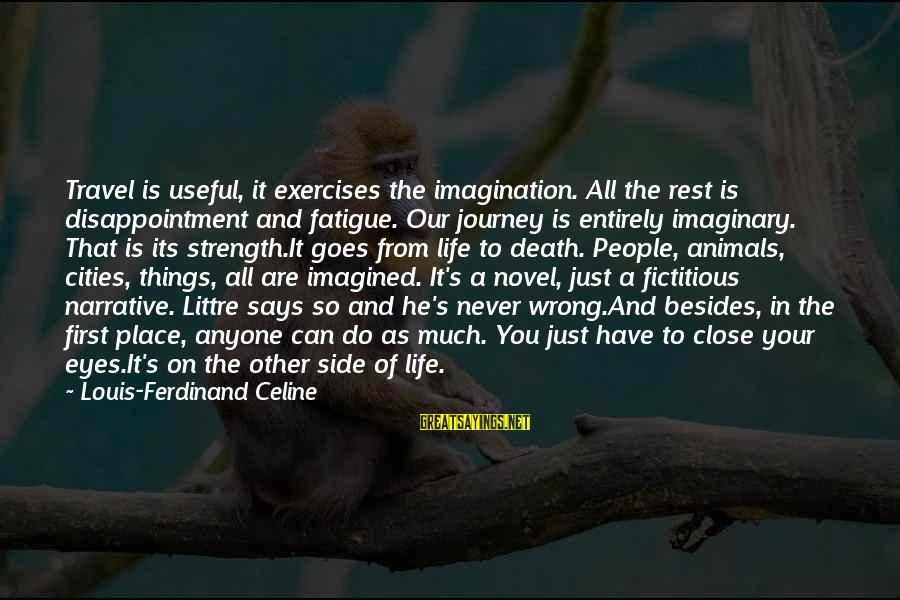 Esoteric Inspirational Sayings By Louis-Ferdinand Celine: Travel is useful, it exercises the imagination. All the rest is disappointment and fatigue. Our