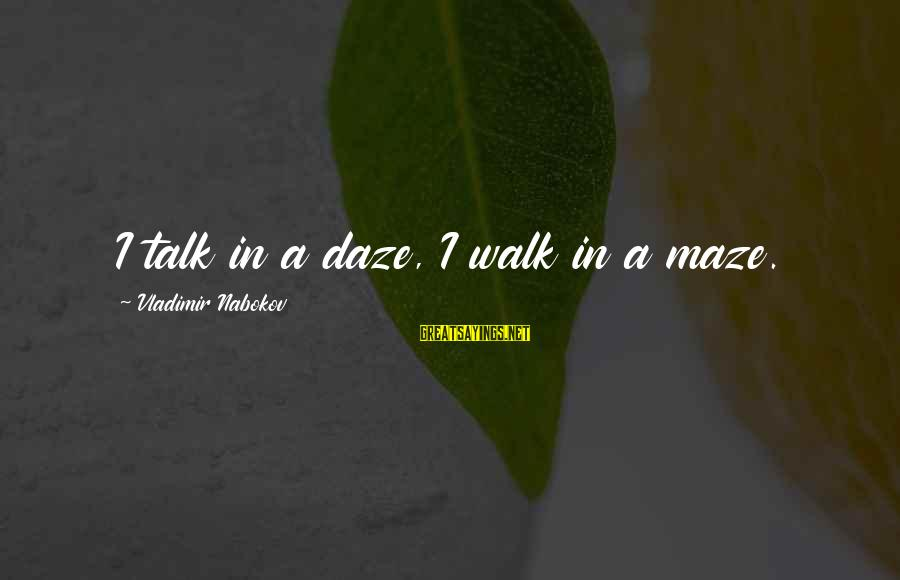 Esoteric Inspirational Sayings By Vladimir Nabokov: I talk in a daze, I walk in a maze.