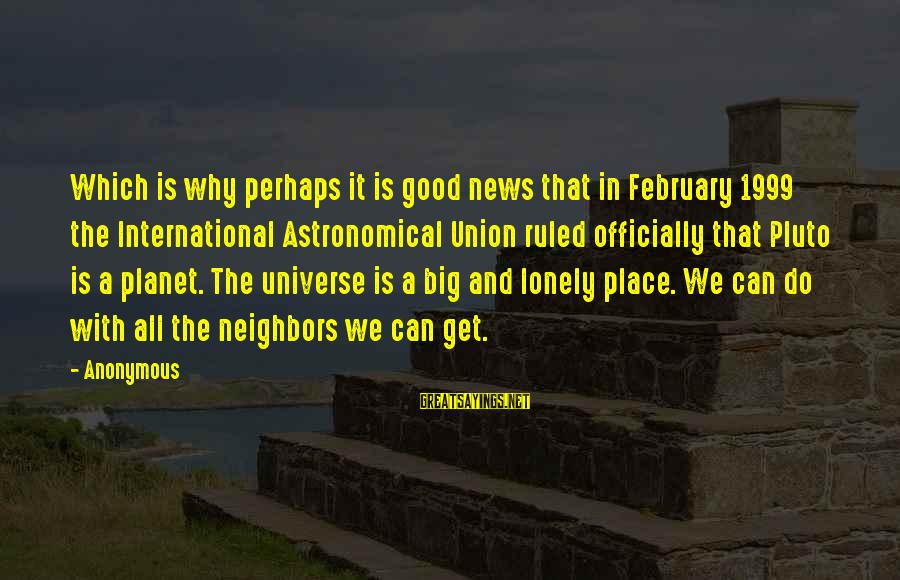 Espiritual Sayings By Anonymous: Which is why perhaps it is good news that in February 1999 the International Astronomical