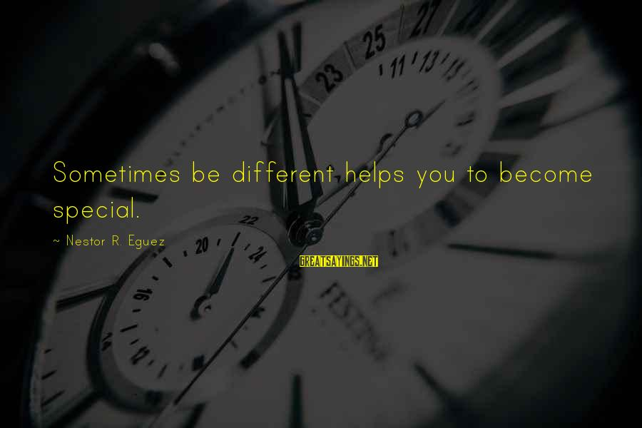 Espiritual Sayings By Nestor R. Eguez: Sometimes be different helps you to become special.