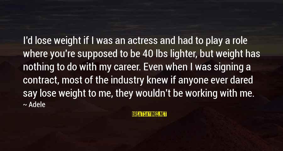 Esteem'd Sayings By Adele: I'd lose weight if I was an actress and had to play a role where