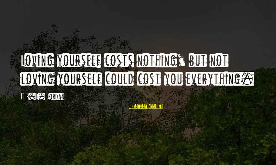Esteem'd Sayings By B.D. Jordan: Loving yourself costs nothing, but not loving yourself could cost you everything.