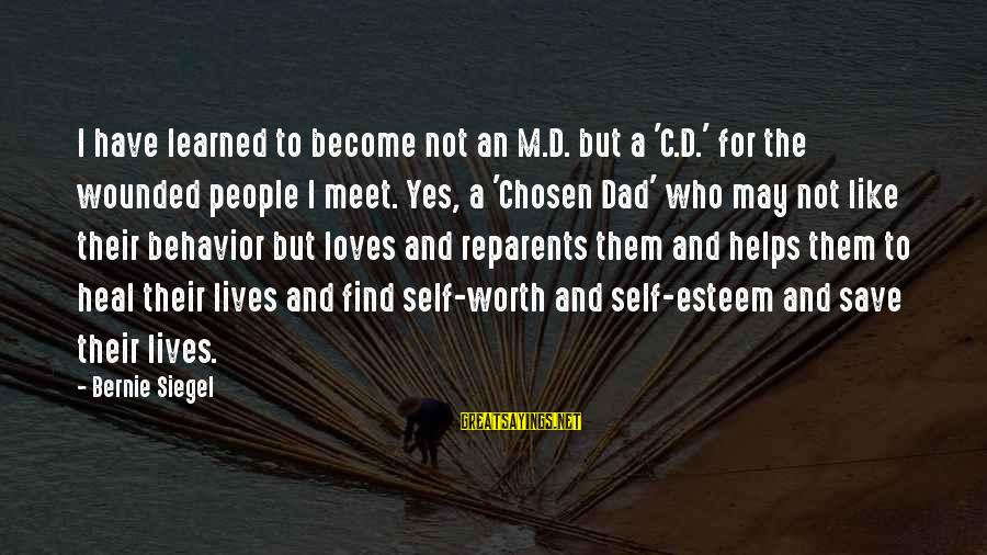 Esteem'd Sayings By Bernie Siegel: I have learned to become not an M.D. but a 'C.D.' for the wounded people