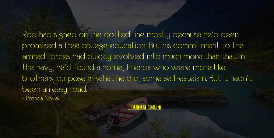 Esteem'd Sayings By Brenda Novak: Rod had signed on the dotted line mostly because he'd been promised a free college