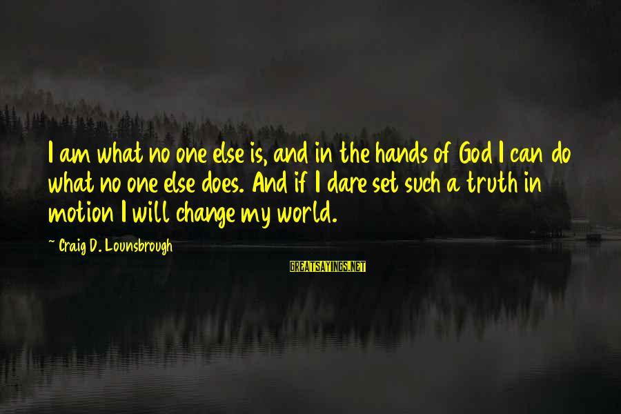 Esteem'd Sayings By Craig D. Lounsbrough: I am what no one else is, and in the hands of God I can
