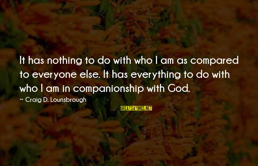 Esteem'd Sayings By Craig D. Lounsbrough: It has nothing to do with who I am as compared to everyone else. It