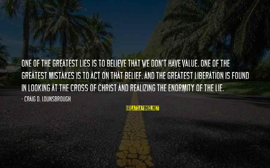 Esteem'd Sayings By Craig D. Lounsbrough: One of the greatest lies is to believe that we don't have value. One of