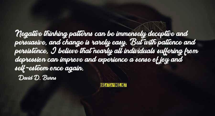 Esteem'd Sayings By David D. Burns: Negative thinking patterns can be immensely deceptive and persuasive, and change is rarely easy. But