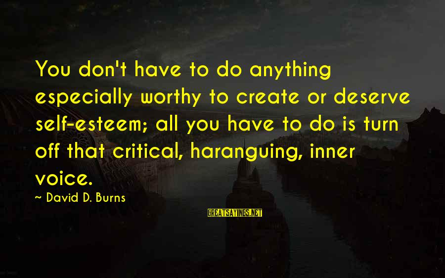 Esteem'd Sayings By David D. Burns: You don't have to do anything especially worthy to create or deserve self-esteem; all you