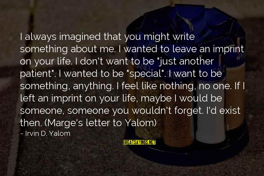 Esteem'd Sayings By Irvin D. Yalom: I always imagined that you might write something about me. I wanted to leave an